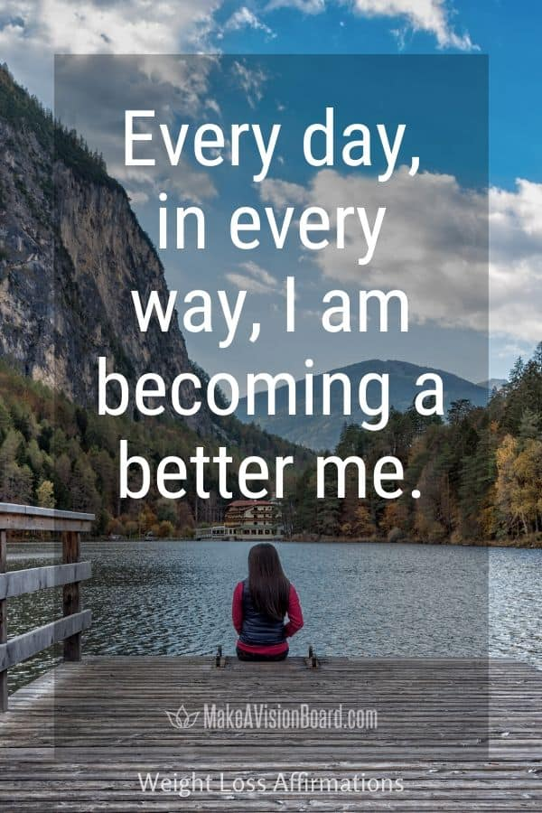 Every day in every way, I am becoming a better me.