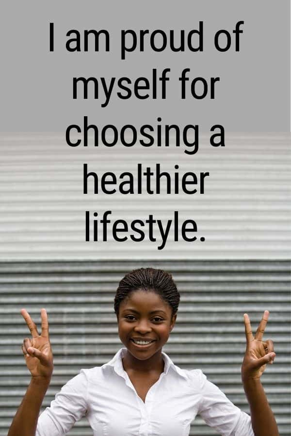I am proud of myself for choosing a healthier lifestyle.