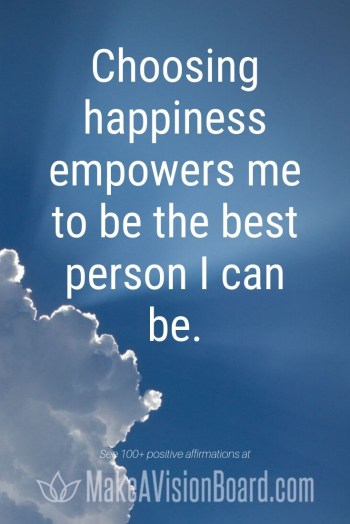 Choosing happiness empowers me ... positive affirmations at MakeAVisionBoard.com