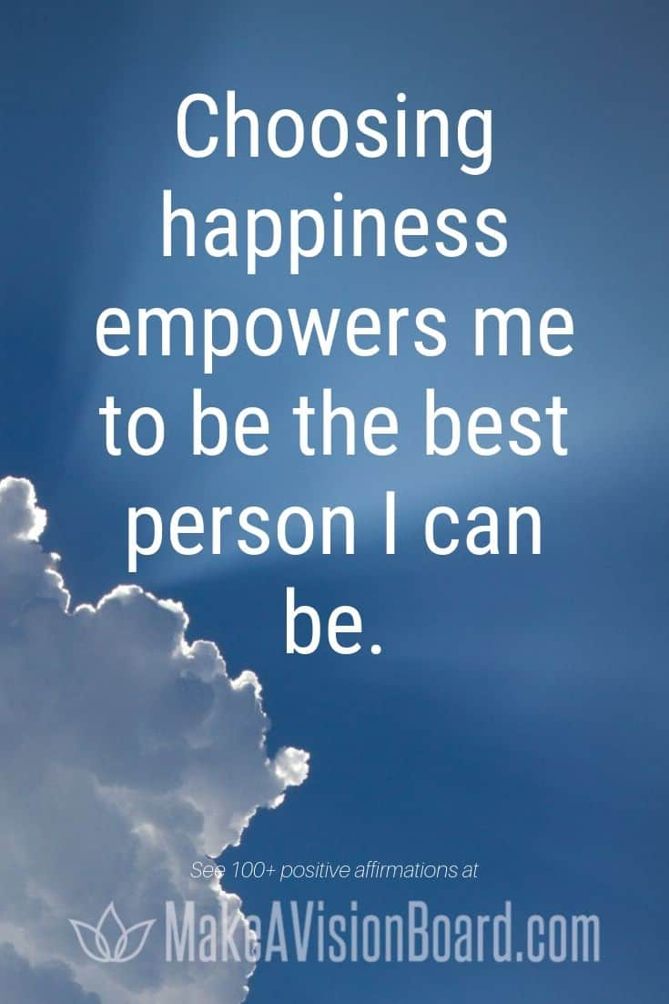 Choosing happiness empowers me to be the best person I can be. - Positive Affirmations at MakeAVisionBoard.com