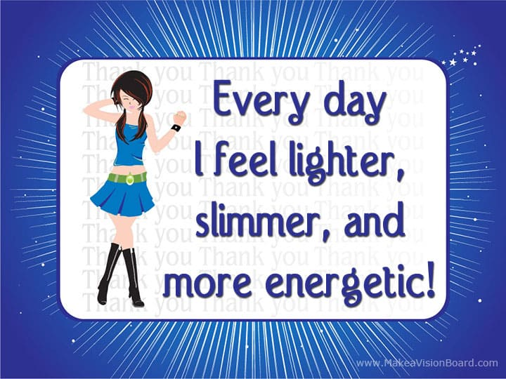 Every day I feel lighter and... Weight Loss Affirmations at https://www.makeavisionboard.com