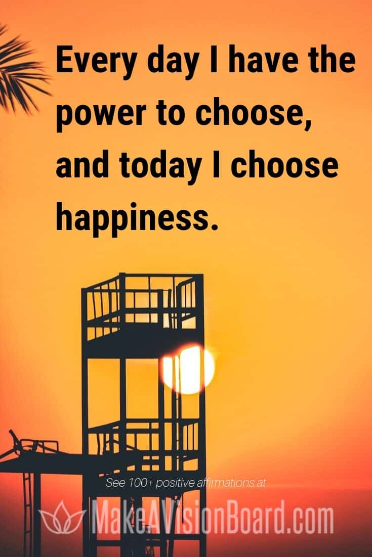 Every day I have the power to choose, and today I choose happiness. - Positive Affirmations at MakeAVisionBoard.com
