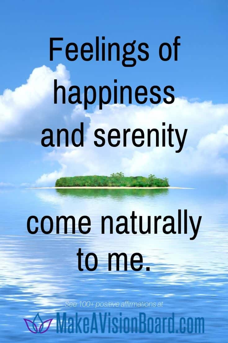 Feelings of happiness and serenity come naturally to me. - Positive affirmations at MakeaVisionBoard.com