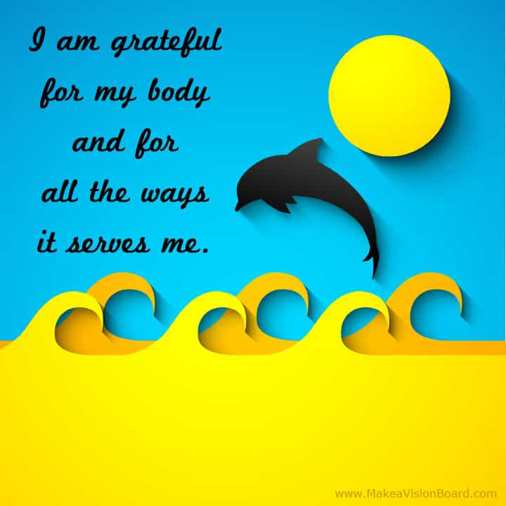 I am grateful for my body... Weight Loss Affirmations at https://www.makeavisionboard.com