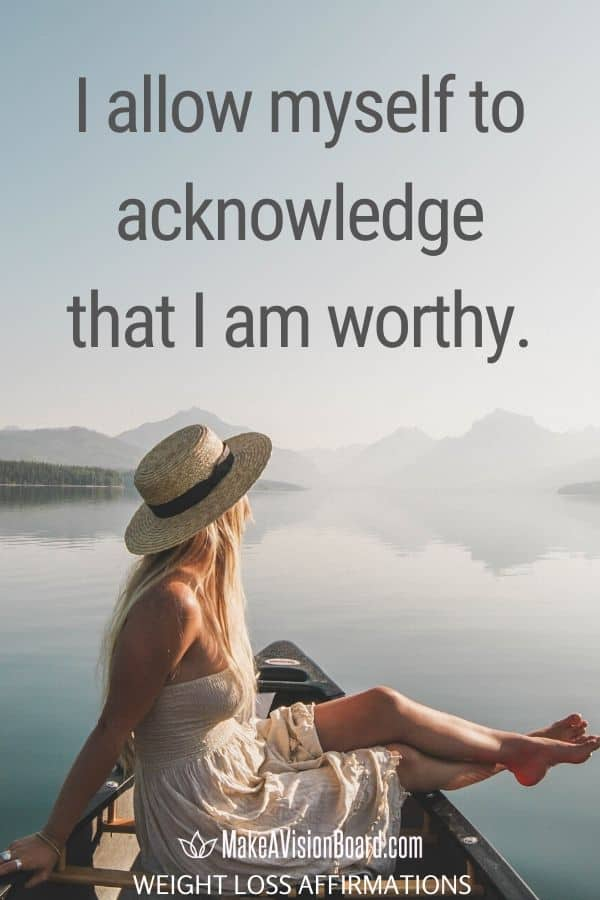 I allow myself to acknowledge that I am worthy.