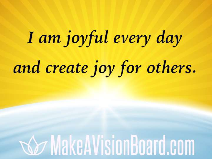 I am joyful every day and create joy for others. Positive Affirmations from MakeAVisionBoard.com