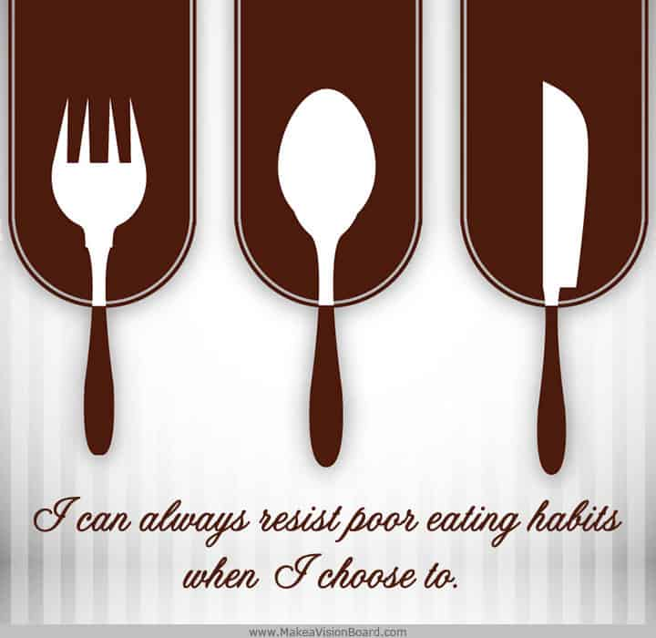 I can always resist poor eating habits when... Weight Loss Affirmations at https://www.makeavisionboard.com