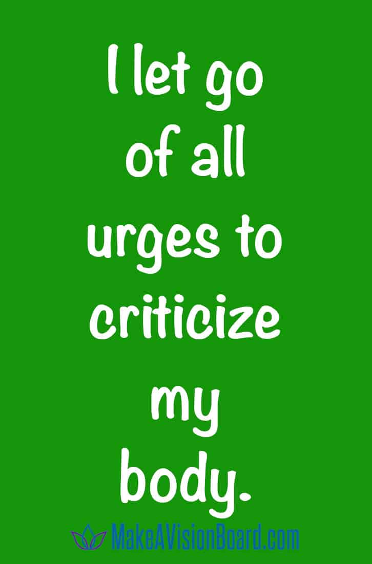 Weight Loss Affirmations: I let go of all urges to criticize my body.