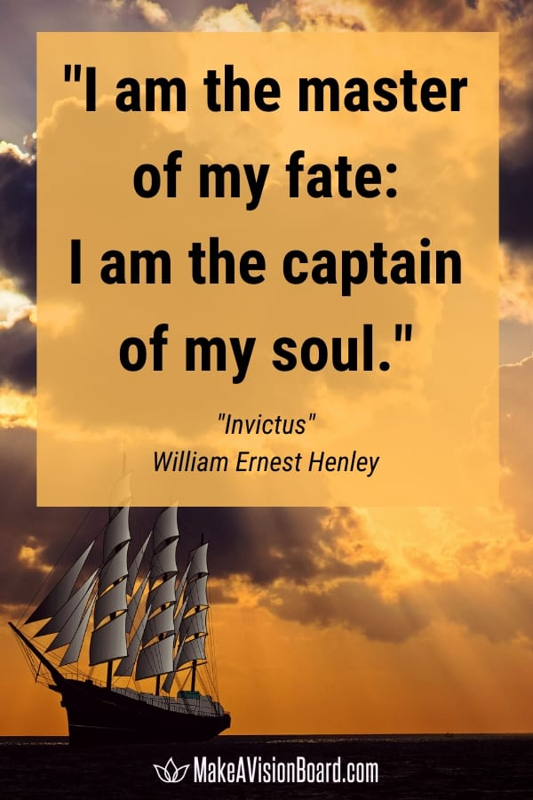 LOA Quote from Invictus: I am the master of my fate: I am the captain of my soul.