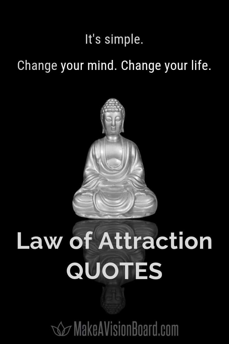 Change your mind and change your life with Law of Attraction Quotes!