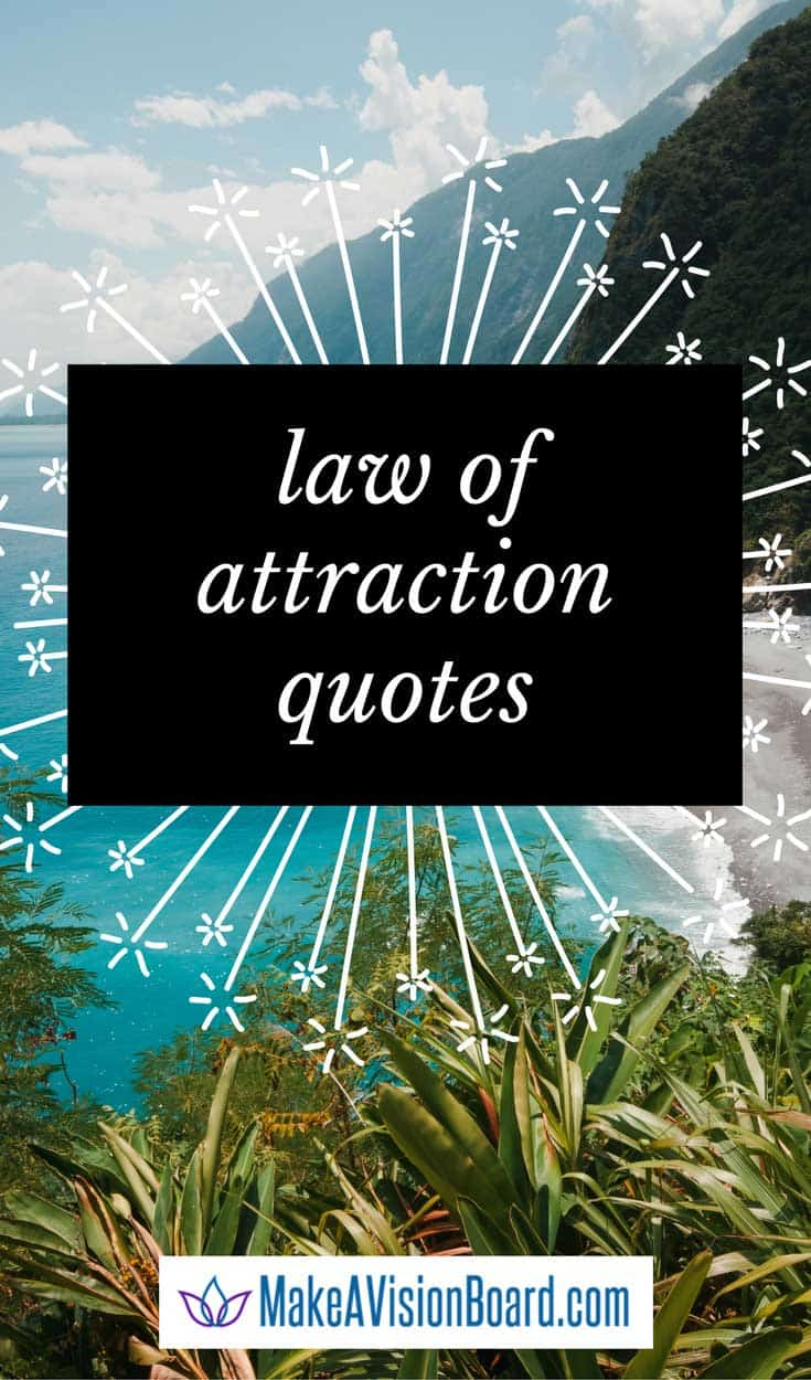 Law of Attraction Quotes - a collection in words and pictures for your enjoyment