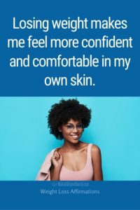 Losing weight makes me feel more confident and comfortable in my own skin.