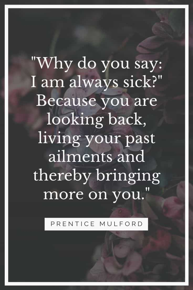 "Prentice Mulford quote: ""Why do you say: I am always sick?..."""
