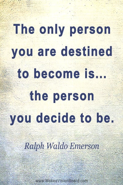 The only person you are destined to become is... - Ralph Waldo Emerson -  https://www.makeavisionboard.com