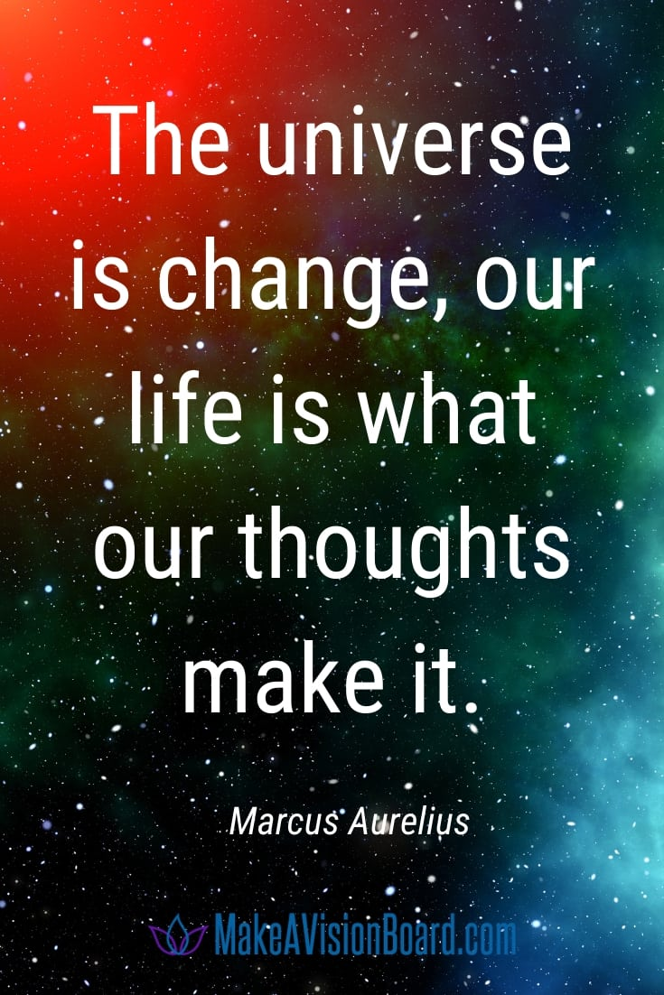 LOA quote by Marcus Aurelius - The universe is change...