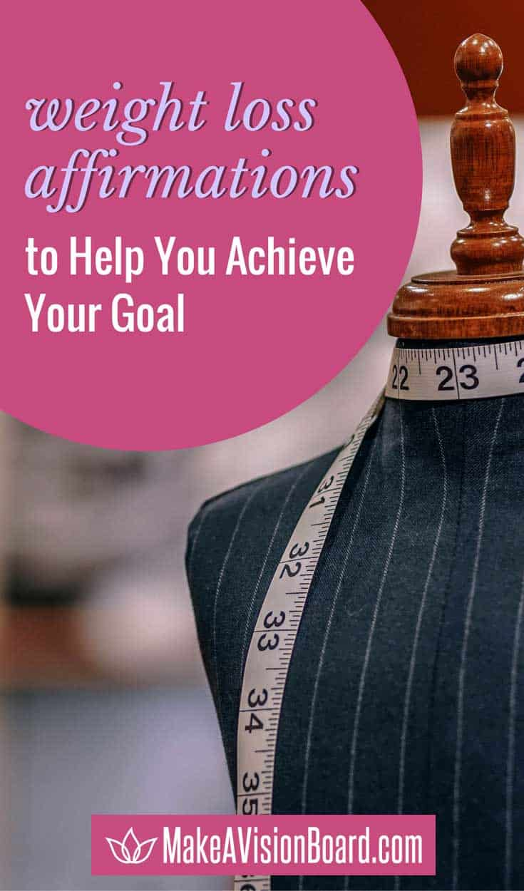 Weight Loss Affirmations to help you achieve your goal, at https://www.makeavisionboard.com/weight-loss-affirmations/