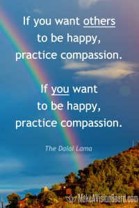 If you want others to be happy, practice compassion. If you want to be happy, practice compassion.