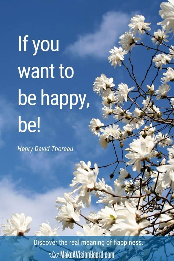 If you want to be happy, be! - Discover the true meaning of happiness at MakeAVisionBoard.com