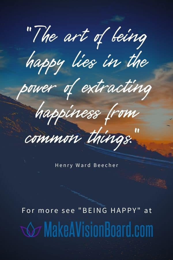 The art of being happy lies in the power of extracting happiness from common things. - Discover more on Being Happy at MakeAVisionBoard.com
