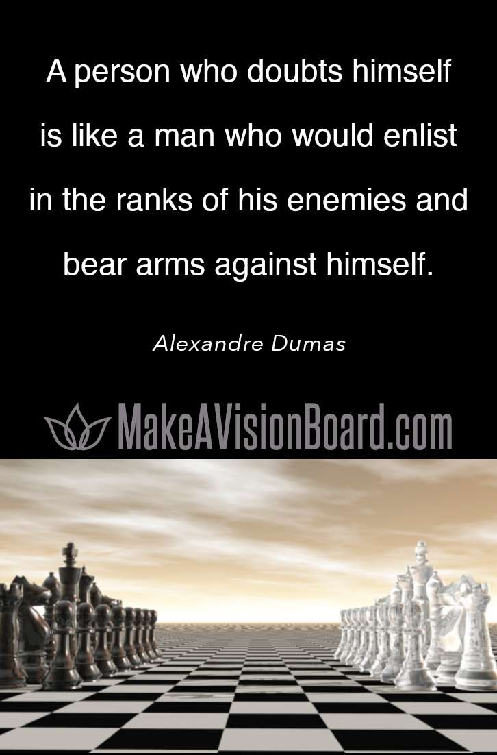 Great Qutoes About Life - Alexandre Dumas, A person who doubts himself...