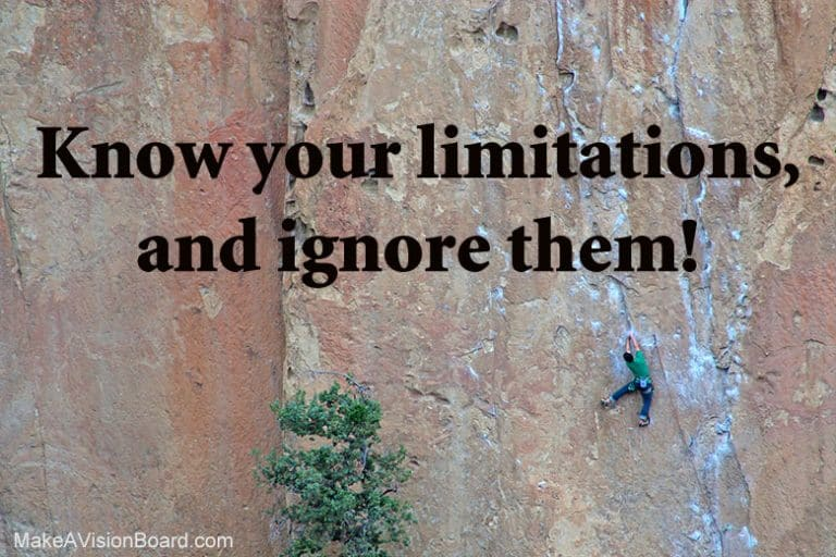 Know your limitations, and ignore them! https://www.makeavisionboard.com/great-quotes-about-life/