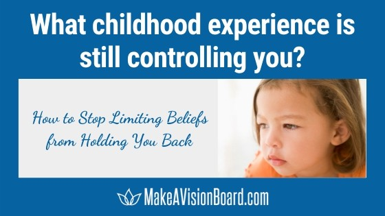 What childhood experience is still controlling you? Stop Self-Limiting Beliefs
