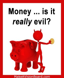 Money is the root of all evil - FALSE! https://www.makeavisionboard.com/law-of-attraction-money/