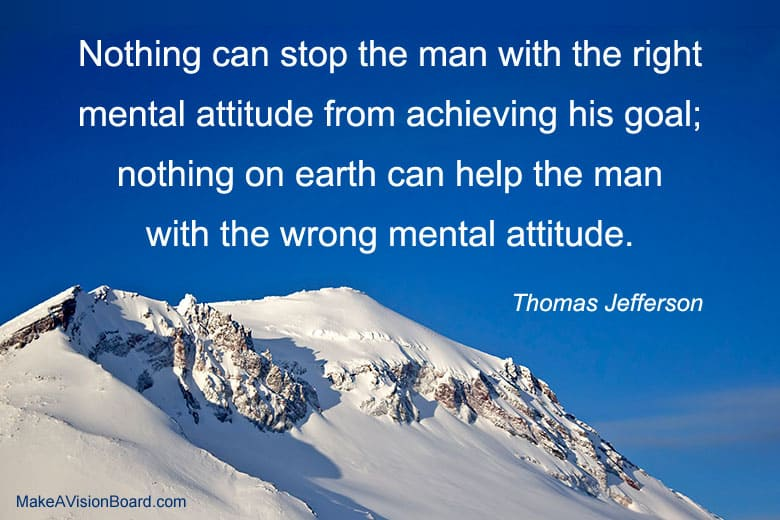 """Nothing can stop the man with the right mental attitude from achieving his goal; nothing on earth can help the man with the wrong mental attitude.&quot: - Thomas Jefferson"