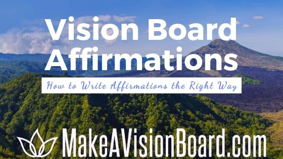 Vision Board Affirmations - How to write affirmations the right way.