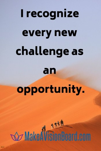 I recognize every new challenge as an opportunity. Success Affirmations at MakeAVisionBoard.com