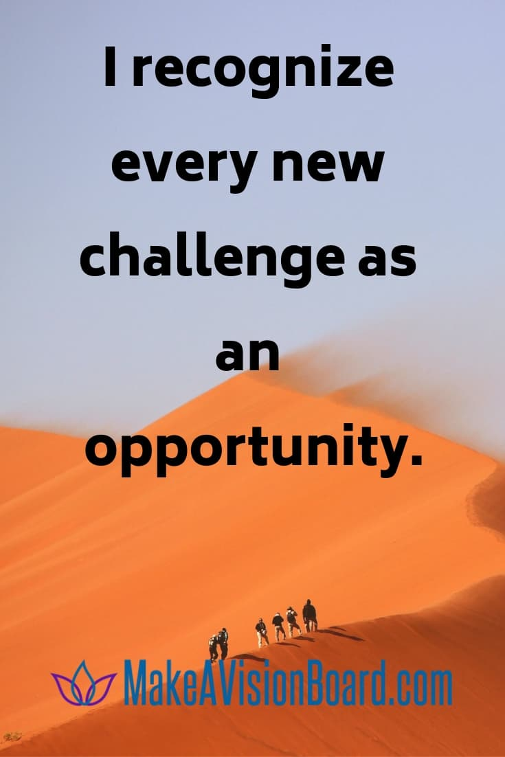 Success Affirmations: I recognize every new challenge as an opportunity.