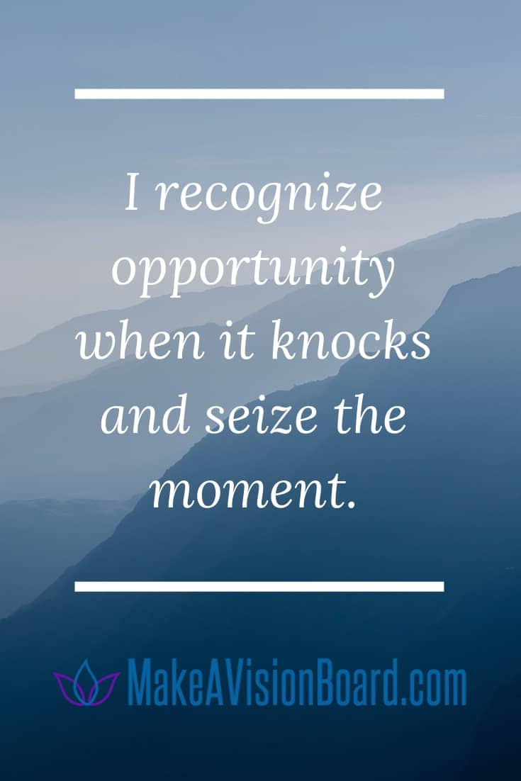 Success Affirmations: I recognize opportunity when it knocks and seize the moment. See more at MakeAVisionBoard.com