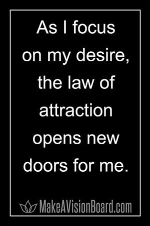 Affirmation - As I focus on my desire, the law of attraction opens new doors for me.