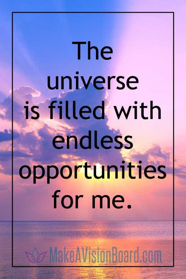 Law of attraction affirmations - The universe is filled with endless opportunities for me.