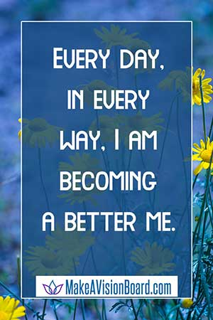 Weight Loss Affirmation - Every day in every way, I am becoming a better me.