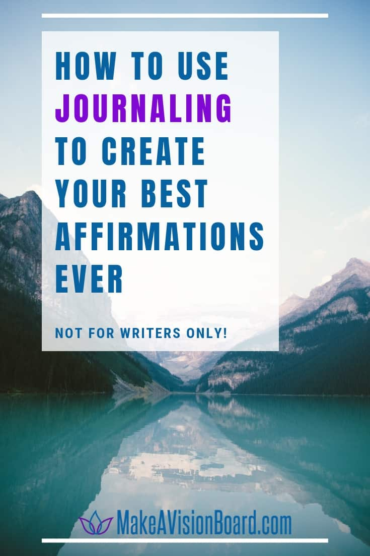 How to use Journaling to Create Your Best Affirmations Ever - MakeAVisionBoard.com