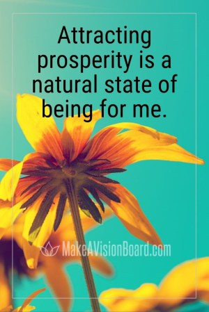 Attracting prosperity is a natural state of...See 25 Prosperity Affirmations at MakeAVisionBoard.com