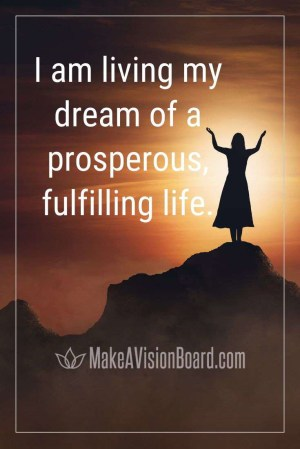 I am living my dream of a prosperous...Prosperity Affirmations for wealth and abundance at MakeAVisionBoard.com