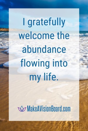I gratefully welcome the abundance...MakeAVisionBoard.com
