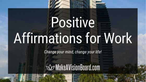 Positive Affirmations for Work at MakeAVisionBoard.com