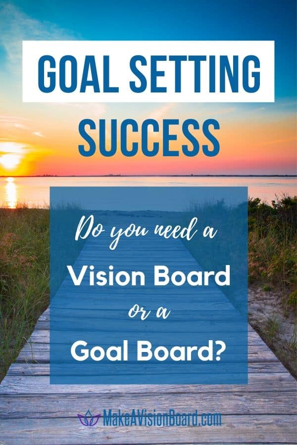 Goal Setting Success - Do you need a vision board or a goal board?