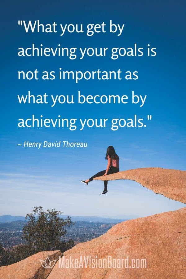 What you get by achieving your goals is not as important as what you become...Thoreau quote at MakeAVisionBoard.com