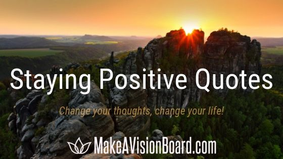Quotes About Staying Positive - MakeAVisionBoard.com