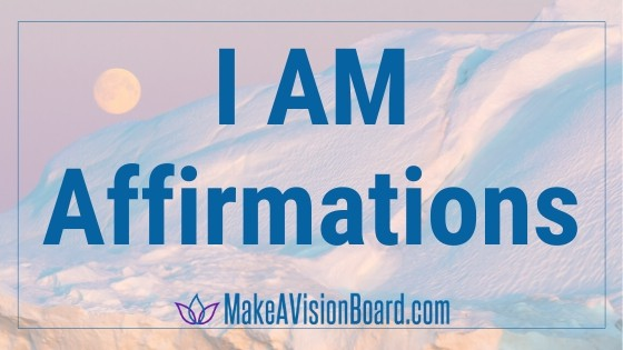 120 'I Am' Affirmations from MakeAVisionBoard.com