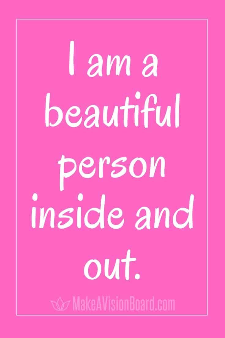 I am a beautiful person inside and out. MakeAVisionBoard.com