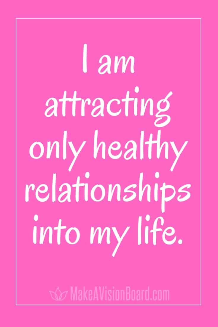 I am attracting only healthy relationships into my life. MakeAVisionBoard.com
