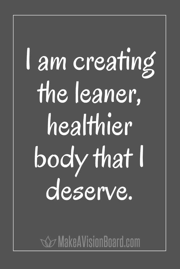I am creating the leaner, healthier body that I deserve. MakeAVisionBoard.com