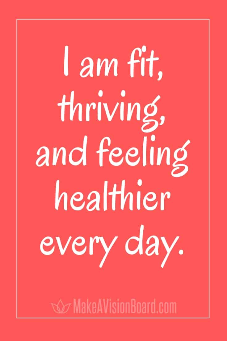 I am fit, thriving, and feeling healthier every day. MakeAVisionBoard.com