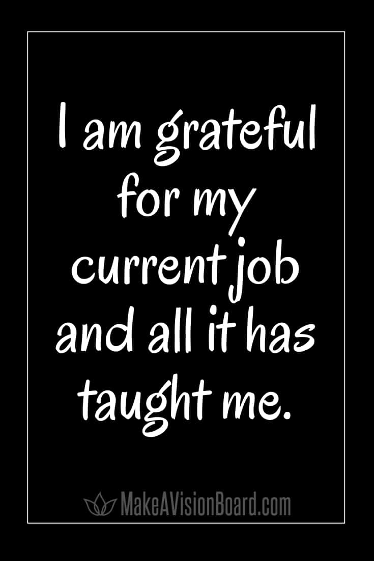 I am grateful for my current job and all it has taught me. MakeAVisionBoard.com