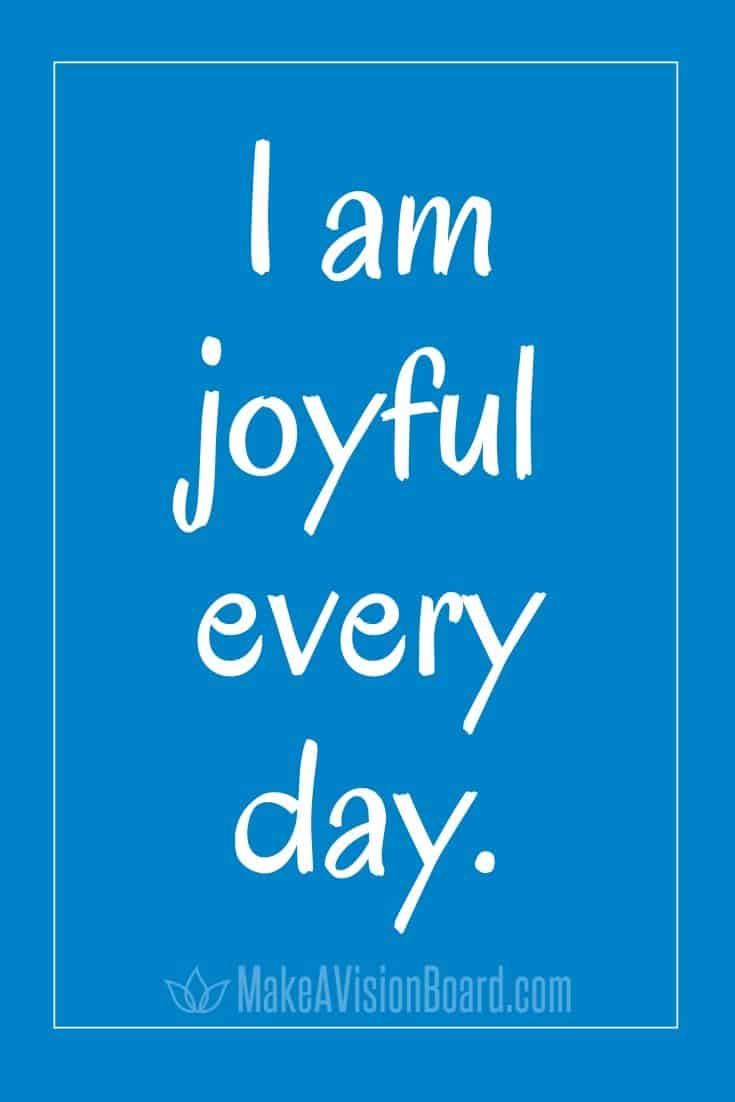 I am joyful every day. MakeAVisionBoard.com